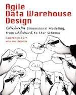 Agile Data Warehouse Design: Collaborative Dimensional Modeling, from Whiteboard to Star Schema