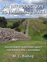 Introduction to Hadrian's Wall: One Hundred Questions About the Roman Wall Answered