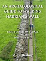 Archaeological Guide to Walking Hadrian's Wall from Bowness-on-Solway to Wallsend (West to East)