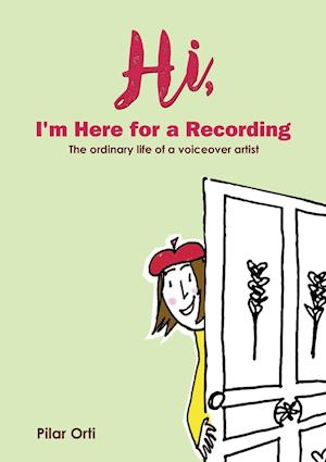 Hi, I'm Here for a Recording. The ordinary life of a voiceover artist.
