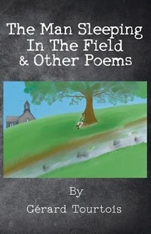 The Man Sleeping In The Field & Other Poems