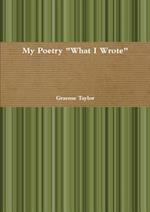 "My Poetry ""What I Wrote"""