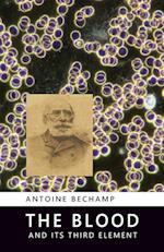 The Blood and Its Third Element af Antoine Bechamp