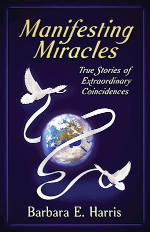 Manifesting Miracles : True Stories of Extraordinary Coincidences