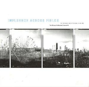 Influence Across Fields - The Chicago Architectural Club Journal 2001 V10