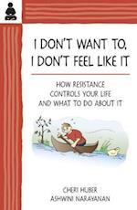 I Don't Want to, I Don't Feel Like it af Cheri Huber