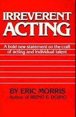 Irreverent Acting
