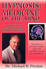 Hypnosis: Medicine of the Mind - A Complete Manual on Hypnosis for the Beginner, Intermediate and Advanced Practitioner