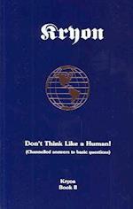 Don't Think Like a Human (Kryon Book 2)