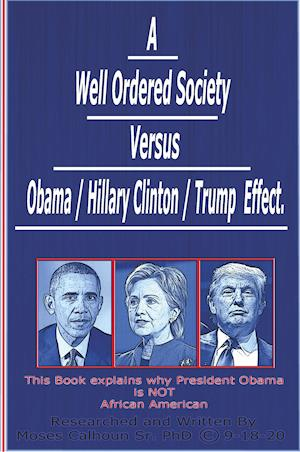 Bog, hæftet A Well Ordered Society versus Obama / Hillary Clinton /Trump Effect af Moses Calhoun