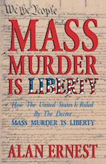 Mass Murder is Liberty: How the United States Is Ruled By the Decree Mass Murder is Liberty