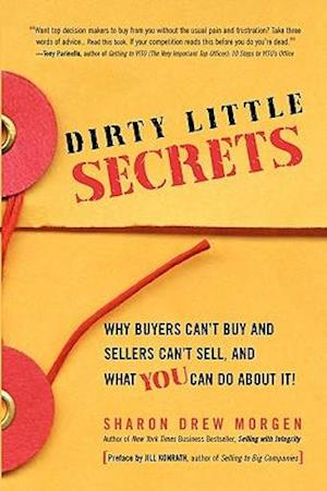 Dirty Little Secrets: Why buyers can't buy and sellers can't sell and what you can do about it