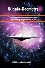 Quanto-Geometry: Overture of Cosmic Consciousness and Universal Knowledge for All - Vol I
