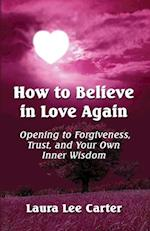 How To Believe In Love Again: Opening to Forgiveness, Trust and Your Own Inner Wisdom af Laura Lee Carter