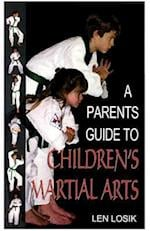 A Parent's Guide to Children's Martial Arts af Len Losik Ph. D., Len Losik