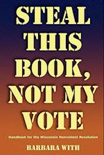 STEAL THIS BOOK, NOT MY VOTE