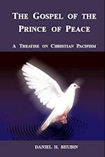 The Gospel of the Prince of Peace, a Treatise on Christian Pacifism