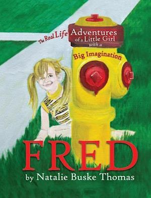 Bog, hardback Fred: The Real Life Adventures of a Little Girl with a Big Imagination af Natalie Buske Thomas