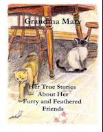 Grandma Mary--Her True Stories about Her Furry and Feathered Friends