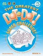 The Greatest Dot to Dot! Super Challenge! (Greatest Dot To Dot Super Challenge, nr. 5)
