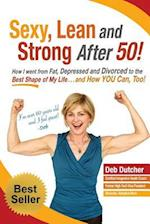 Sexy, Lean and Strong After 50! af Deb Dutcher
