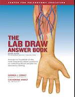 Lab Draw Answer Book - Answers to Hundreds of the Most Frequently Asked Questions On Collecting Blood Samples for Laboratory Testing - Second Edition - Formerly Blood Specimen Collection FAQs