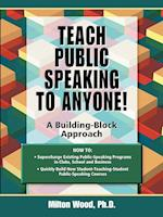 Teach Public Speaking to Anyone! a Building Block Approach