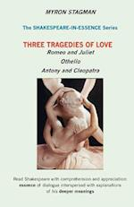 Shakespeare in Essence: Three Tragedies of Love; Romeo and Juliet, Othello, Antony and Cleopatra