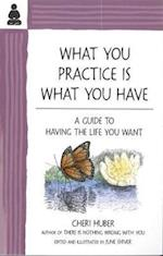 What You Practice is What You Have af June Shiver, Cheri Huber