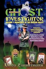 Ghost Investigator Volume I: Hauntings of the Hudson Valley