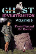 Ghost Investigator Volume 5: From Beyond the Grave
