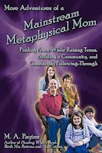 More Adventures of a Mainstream Metaphysical Mom: Finding Peace While Raising Teens, Building a Community, and Consciously Following-Through