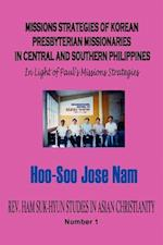 Missions Strategies of Korean Presbyterian Missionaries in Central and Southern Philippines (Hardcover) (Rev. Ham Suk-hyun Studies in Asian Christianity, nr. 1)