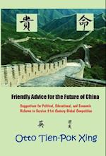 Friendly Advice for the Future of China: Suggestions for Political, Educational, and Economic Reforms to Survive 21st Century Global Competition