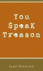 You Speak Treason