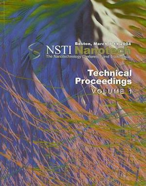 Technical Proceedings of the 2004 NSTI Nanotechnology Conference and Trade Show, Volume 1