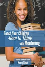 Teach Your Children How to Think with Mentoring (Christian Leadership, nr. 2)