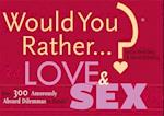 Would You Rather...? Love and Sex (Would You Rather...?)
