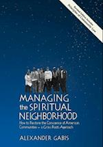 Managing the Spiritual Neighborhood: How to Restore the Conscience of America's Communities - A Grass Roots Approach