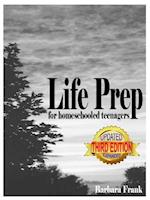 Life Prep for Homeschooled Teenagers, Third Edition: A Parent-Friendly Curriculum For Teaching Teens About Credit Cards, Auto And Health Insurance, Ma