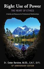 Right Use of Power: The Heart of Ethics,: A Guide and Resource for Professional Relationships, 10th Anniversary Edition