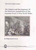 The Origins and Development of the Protective Jurisdiction of the Supreme Court of New South Wales (Francis Forbes Lectures)