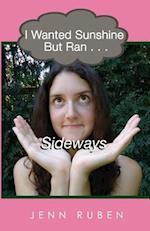 I Wanted Sunshine But Ran . . . Sideways
