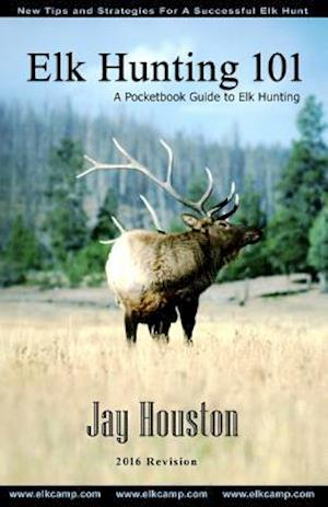 Bog, paperback Elk Hunting 101 af Jay Houston