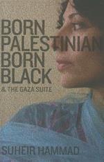 Born Palestinian, Born Black & the Gaza Suite