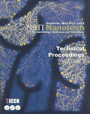 Technical Proceedings of the 2005 NSTI Nanotechnology Conference and Trade Show, Volume 3
