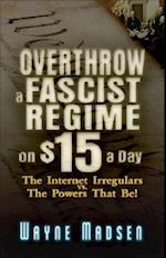 Overthrow a Fascist Regime on $15 a Day af Wayne Madsen