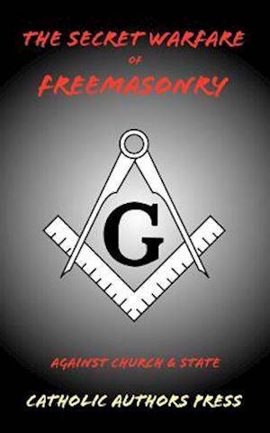 The Secret Warfare of Freemasonry Against Church and State