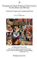 Managing Your Hindu Wedding in North America: The Day Before and THE Day!: A Guide for Couples, their Families and Priest