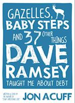 Gazelles, Baby Steps, and 37 Other Things Dave Ramsey Taught Me About Debt af Jon Acuff